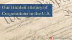 Hidden History of Corporations in the US